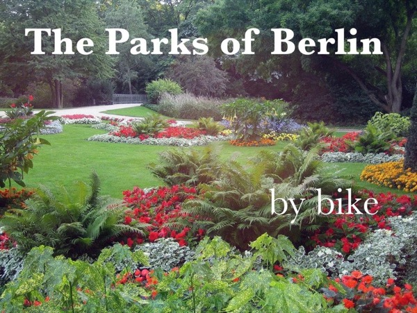 The Parks of Berlin, by Bike