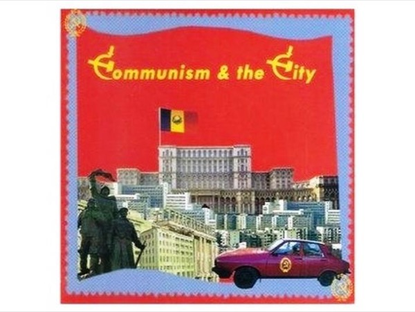 Communism and the City of Bucharest