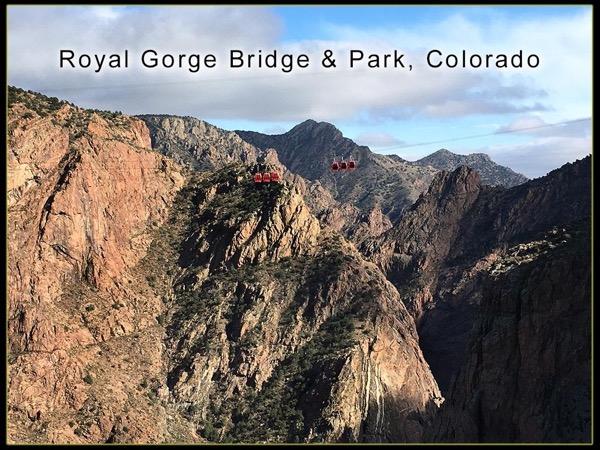 Royal Gorge Bridge Park and Garden of the Gods.