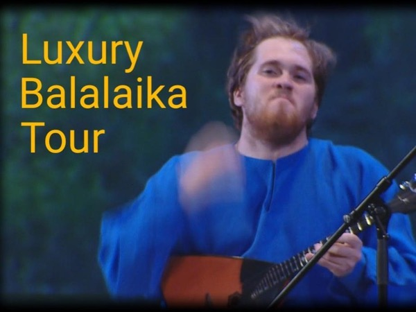 Luxury Balalaika Tour