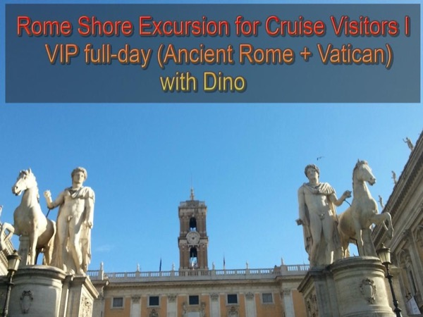 VIP Rome Shore Excursion I for Cruise visitors - full-day (Ancient Rome + Vatican) - Tickets